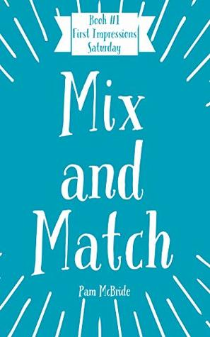 Book #1 First Impressions: Saturday (Mix and Match Series)