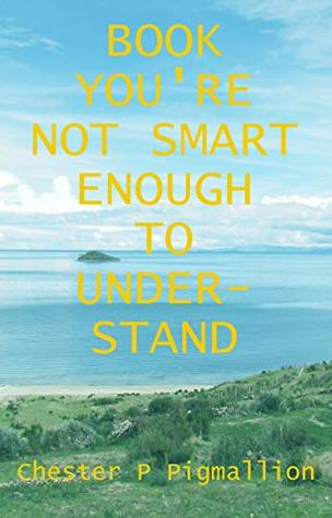 Book You're Not Smart Enough to Understand