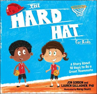 The Hard Hat for Kids: A Story about 10 Ways to Be a Great Teammate