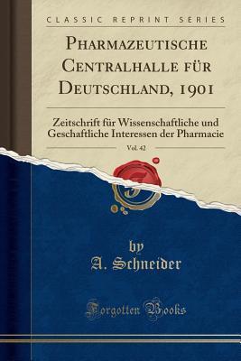 Pharmazeutische Centralhalle F�r Deutschland, 1901, Vol. 42: Zeitschrift F�r Wissenschaftliche Und Geschaftliche Interessen Der Pharmacie