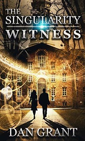 The Singularity Witness by Dan Grant