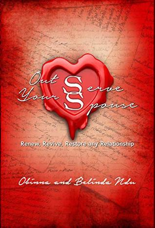 Out Serve Your Spouse: Renew, Revive, Restore Any Relationship