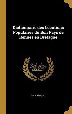 Dictionnaire Des Locutions Populaires Du Bon Pays de Rennes En Bretagne