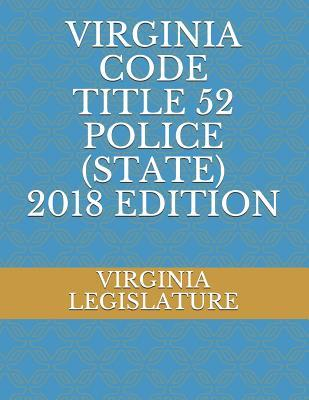 Virginia Code Title 52 Police (State) 2018 Edition