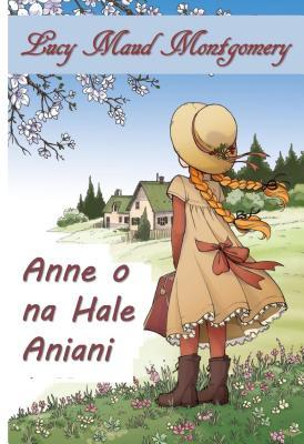 Apuni O Na Awa Omaomao: Anne of Green Gables, Hawaiian Edition