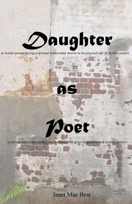 Daughter (a Female Person Having a Spiritual Relationship Similar to the Physical One of Child to Parent): As Poet