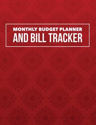 Monthly Budget Planner and Bill Tracker: Elegance Red Design Personal Money Management with Calendar 2018-2019 Step-By-Step Guide to Check Your Financial Health Income List, Monthly Expense Categories and Weekly Expense Tracker Monday to Sunday, Monthl...