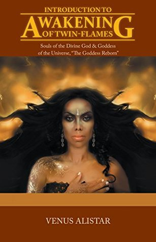 """Introduction to Awakening of Twin-Flames: Souls of the Divine God & Goddess of the Universe, """"The Goddess Reborn"""""""