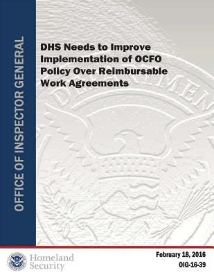 Dhs Needs to Improve Implementation of Ocfo Policy Over Reimbursable Work Agreements
