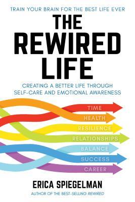 The Rewired Life: Creating a Better Life Through Self-Care and Emotional Awareness