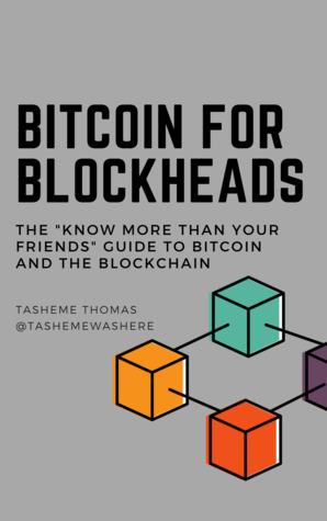 Bitcoin For Blockheads by Tasheme Thomas