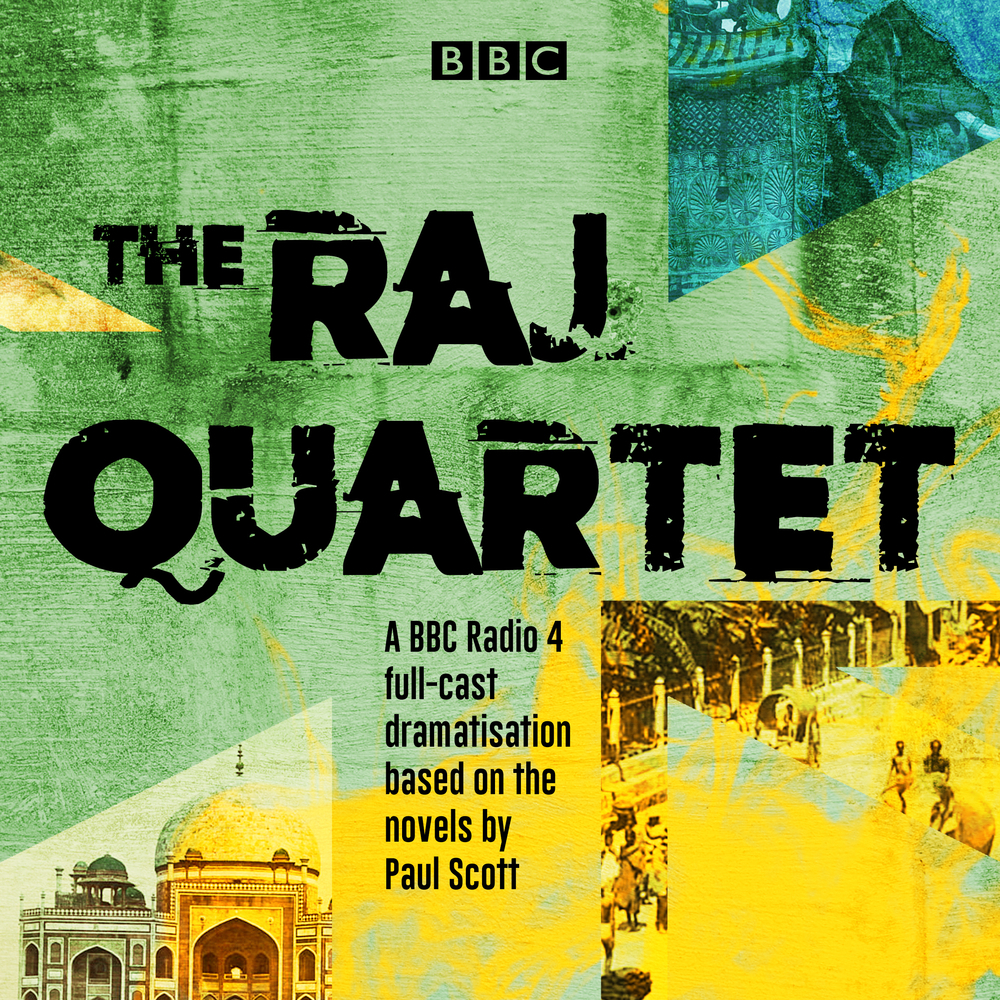 The Raj Quartet: The Jewel in the Crown, The Day of the Scorpion, The Towers of Silence  A Division of the Spoils: A BBC Radio 4 full-cast dramatisation