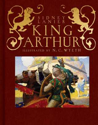 King Arthur: Sir Thomas Malory's History of King Arthur and His Knights of the Round Table /]Csir Thomas Malory; Adapted by Sidney Lanier; Illustrated by N.C. Wyeth