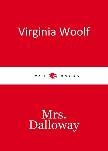 MRS. DALLOWAY by Virginia Woolf author of The Voyage Out; Night and Day; Jacob's Room; Mrs. Dalloway; To the Lighthouse; Orlando; The Waves; The Years and Between the Acts) (Annotated)