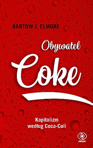 Citizen Coke The Making Of Coca Cola Capitalism By Bartow J Elmore