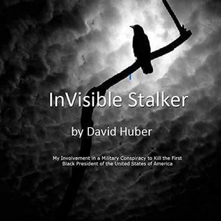Invisible Stalker*: *A novel about conspiracy, cover up, targeted individuals and mass shootings.