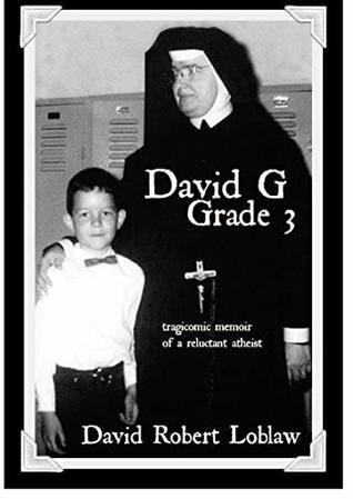 David G Grade 3: tragicomic memoir of a reluctant atheist