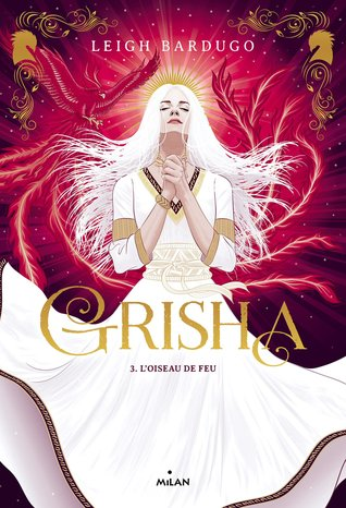 L'oiseau de feu (Grisha Verse, #3)