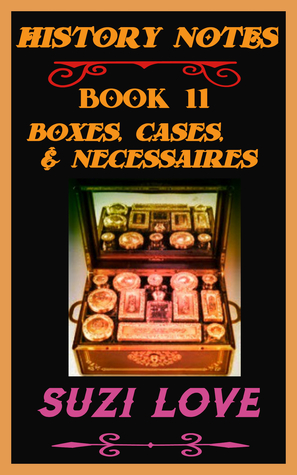 Boxes, Cases, and Necessaires. History Notes Book 11