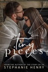 Tiny Pieces by Stephanie Henry