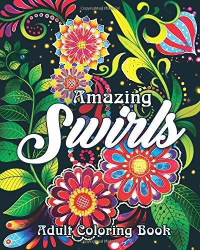 Amazing Swirls Adult Coloring Book: A Coloring Book for Adults Featuring Amazing and Fun Swirls for Stress Relief and Relaxation