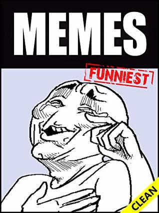Memes: Clean Memes: Funny XXXL Collection of Clean Memes and Jokes for Kids 2018