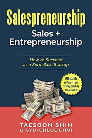Salespreneurship: Sales+entrepreneurship: How to Succeed as a Zero-Base Startup