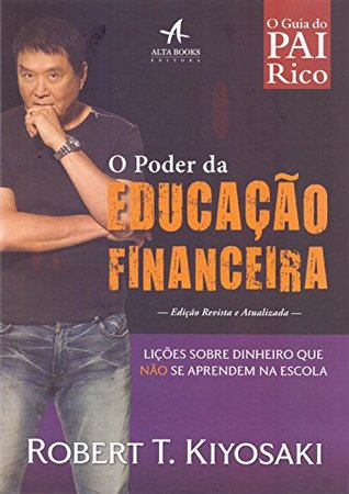 O Poder da Educação Financeira. Lições Sobre Dinheiro que não Se Aprendem na Escola