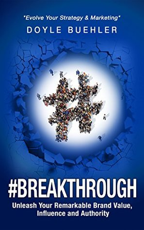 #Breakthrough - Unleash Your Remarkable Brand Value, Influence And Authority: Evolve Your Strategy & Marketing
