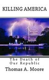 Killing America: The Death of our Republic