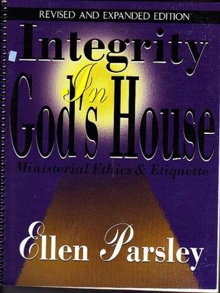 Integrity in God's House Ministerial Ethics and Etiquette