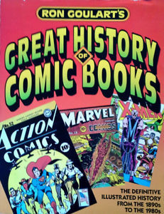 Ron Goulart's Great History of Comic Books/the Definitive Illustrated History from the 1890s to the 1980s