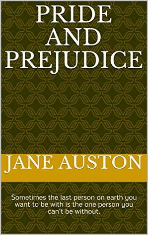 Pride and Prejudice: Sometimes the last person on earth you want to be with is the one person you can't be without.