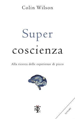 Supercoscienza. Alla ricerca delle esperienze di picco