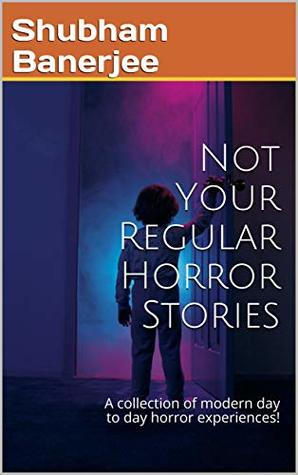 Not Your Regular Horror Stories: A collection of modern day to day horror experiences!