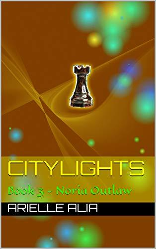 Noria Outlaw: Citylights Book 3