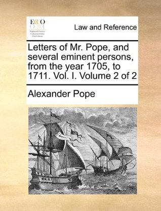 Letters of Mr. Pope, and several eminent persons, from the year 1705, to 1711. Vol. I. Volume 2 of 2