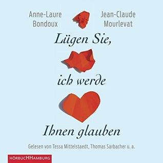 Lügen Sie, ich werde Ihnen glauben by Anne-Laure Bondoux