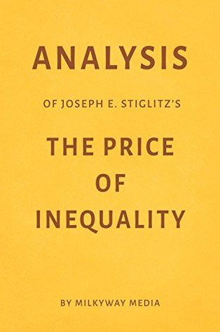 Analysis of Joseph E. Stiglitz's The Price of Inequality by Milkyway Media