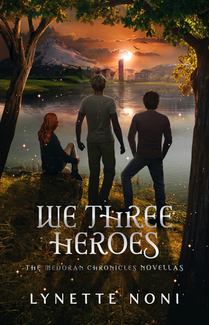 We Three Heroes by Lynette Noni