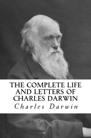 The Complete Life and Letters of Charles Darwin: Volume I & 2