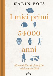 I miei primi 54000 anni Storia della mia famiglia e del nostro DNA