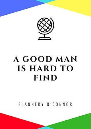 A Good Man Is Hard To Find By Flannery Oconnor