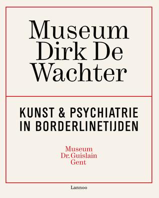 Museum Dirk De Wachter: Kunst & Psychiatrie in Borderlinetijden