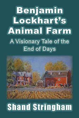 Benjamin Lockhart'S Animal Farm: A Visionary Tale of the End of Days