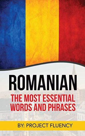Romanian: Romanian For Beginners, The Most Essential Words & Phrases!: The Essential Romanian Phrase Book With Memory Tricks For Easy Remembering! (Romanian Books, Learn Romanian, Romanian Language)