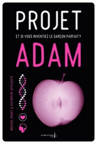 Projet Adam. et si vous inventiez le garçon parfait ?: et si vous inventiez le garçon parfait ?