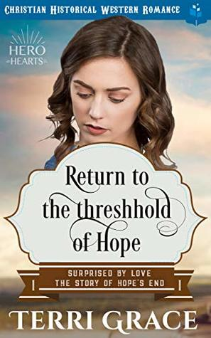 Return To The Threshhold of Hope: Christian Historical Western Romance (Surprised by Love - The Story of Hope's End Book 1)