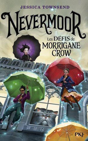 Nevermoor - tome 01 : Les défis de Morrigane Crow
