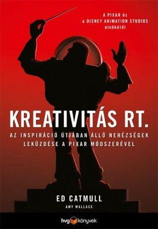 Kreativitás Rt.: Az inspiráció útjában álló nehézségek leküzdése a Pixar módszerével